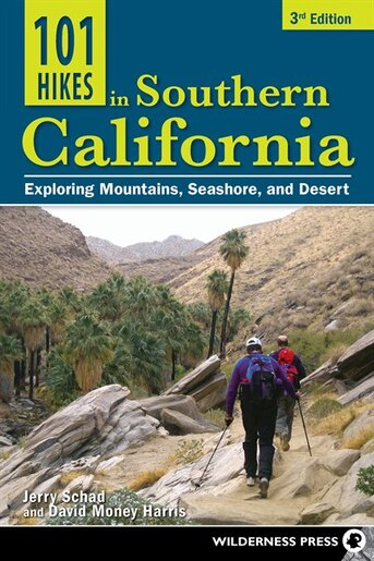 101 Hikes In Southern California: Exploring Mountains, Seashore, And Desert by Jerry Schad