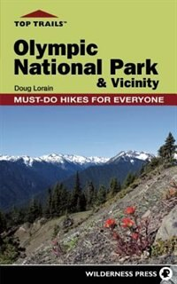 Top Trails: Olympic National Park and Vicinity: Must-Do Hikes for Everyone by Douglas Lorain