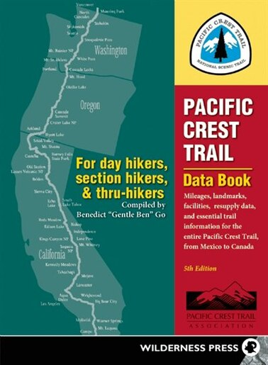 Pacific Crest Trail Data Book: Mileages, Landmarks, Facilities, Resupply Data, and Essential Trail Information for the Entire Paci by Benedict Go