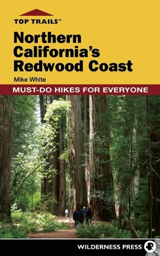Top Trails: Northern California's Redwood Coast: Must-Do Hikes for Everyone by Mike White