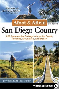 Afoot And Afield: San Diego County: 282 Spectacular Outings Along The Coast, Foothills, Mountains…