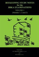 Beekeeping Study Notes for the BBKA Examinations Volume 1 (modules 1, 2 and 3)