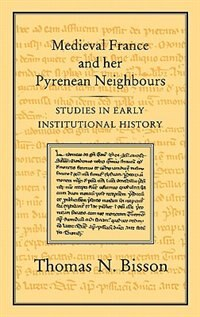 Medieval France and her Pyrenean Neighbours: Studies in Early Institutional History