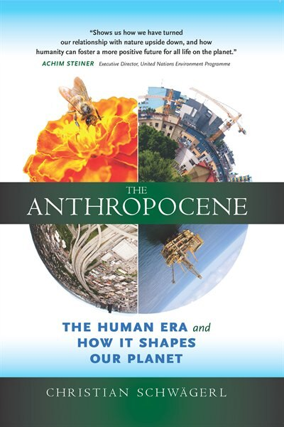 The Anthropocene: The Human Era and How It Shapes Our Planet by Christian Schwagerl