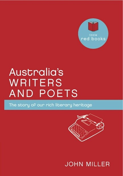 Australia's Writers & Poets: The Story Of Our Rich Literary Heritage by John Miller