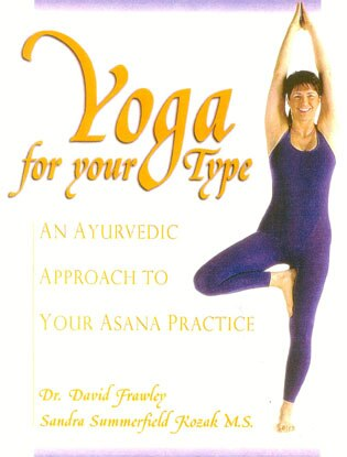 Yoga for your Type: An Ayurvedic Approach to Your Asana Practice by David Frawley