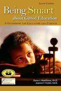 Being Smart about Gifted Education: A Guidebook For Educators And Parents (2nd Edition) by Dona J Matthews