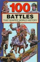 100 Battles That Shaped World History