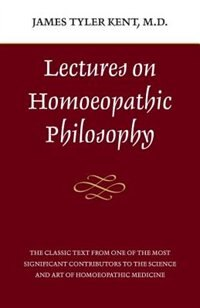 Book Lectures on Homeopathic Philosophy by James Tyler Kent
