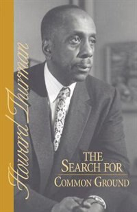 The Search For Common Ground by Howard Thurman