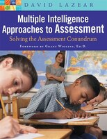 Multiple Intelligence Approaches To Assessment: Solving the Assessment Conundrum