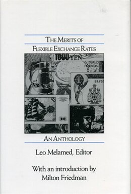 Book The Merits of Flexible Exchange Rates: An Anthology by Leo Melamed