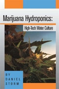 Marijuana Hydroponics: High-Tech Water Culture by Daniel Storm