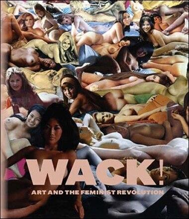 WACK!: Art and the Feminist Revolution de Cornelia Butler