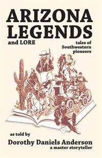 Book Arizona Legends & Lore by Dorothy Daniels Anderson