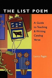 The List Poem: A Guide to Teaching & Writing Catalog Verse de Larry Fagin