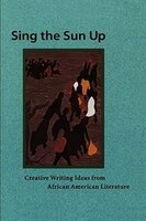Sing the Sun Up: Creative Writing Ideas from African American Literature