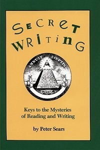Secret Writing: Keys to the Mysteries of Reading & Writing