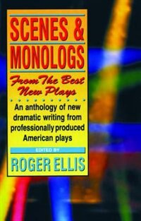 Book Scenes And Monologs From The Best New Plays: An Anthology Of New Scemes From Contemporary American… by Roger Ellis