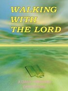 Walking with the Lord: A Daily Christian Devotional