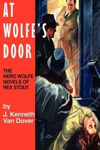 At Wolfe's Door: The Nero Wolfe Novels Of Rex Stout