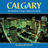 Calgary: The Bustling Energy Capital of Canada
