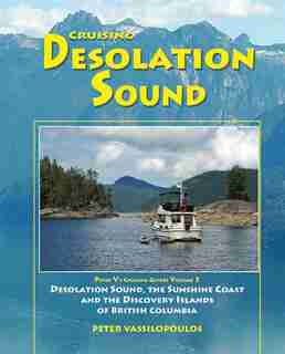 Cruising Desolation Sound - Volume 3: Desolation Sound, The Sunshine Coast and the Discovery Islands of British Columbia by Peter Vassilopoulos