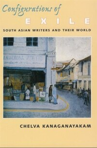 Configurations of Exile: South Asian Writers and Their World