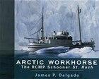 Arctic Workhorse: The RCMP Schooner St. Roch