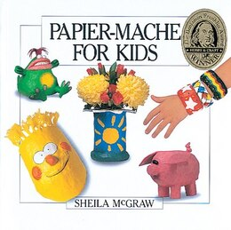 Book Papier-Mache for Kids by Sheila Mcgraw
