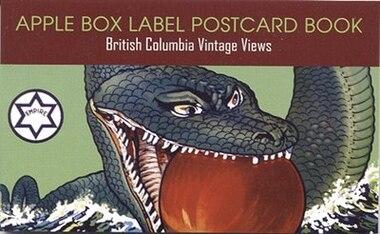Apple Box Label Postcard Book: British Columbia Vintage Views by Wayne Wilson
