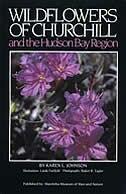 Wildflowers of Churchill and the Hudson Bay Region by Karen Johnson