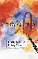 Thirty at Thirty: Thirty Stories, Thirty Years, Ottawa Independent Writers