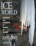 Book Ice World: Techniques And Experiences Of Modern Ice Climbing by Jeff Lowe