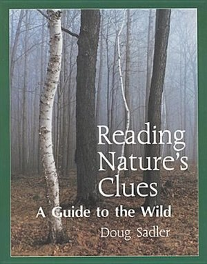 Reading Nature's Clues: A Guide to the Wild by Douglas Sadler