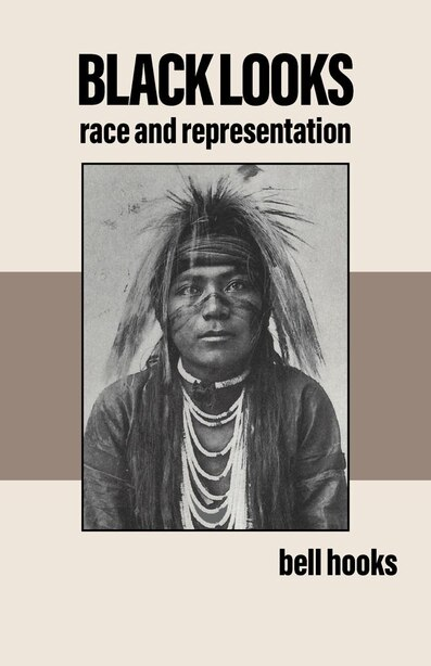 Black Looks: Race and Representation by Bell Hooks