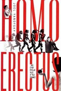Homo Erectus: Other Popular Tales of True Romance, And by Joel Yanofsky