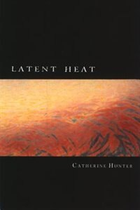 Latent Heat by Catherine Hunter