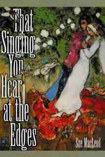 That Singing You Hear at the Edges by Sue Macleod
