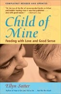 Book Child of Mine: Feeding with Love and Good Sense by Ellyn Satter