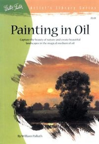 Book Painting In Oil: Capture The Beauty Of Nature And Create Beautiful Landscapes by William Palluth