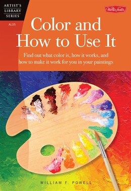 Book Color And How To Use It: Find Out What Color Is, How It Works, And How To Make It Work For You In… by William F Powell