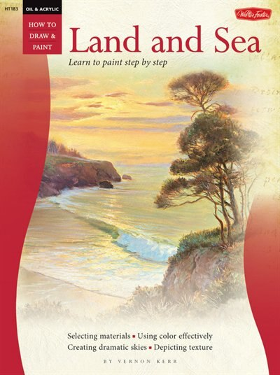 Oil & Acrylic: Land And Sea: Learn To Paint Step By Step by Vernon Kerr