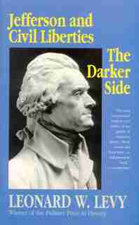 Jefferson and Civil Liberties: The Darker Side by Leonard W. Levy