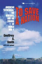 To Save a Nation: American Extremism, The New Deal And The Coming Of World War Ii