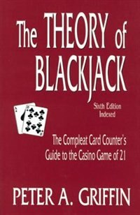 Theory Of Blackjack: The Compleat Card Counter's Guide To The Casino Game Of 21
