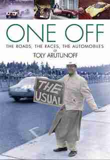 One Off: The Roads, The Races, The Automobiles of Toly Arutunoff by Anatoly Arutunoff
