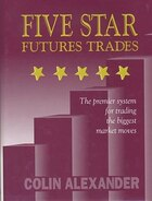 Five Star Futures Trades: The Premier System For Trading The Biggest Market Moves