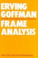 Frame Analysis: An Essay on the Organization of Experience