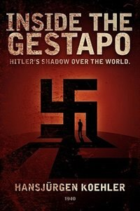 Inside the Gestapo: Hitler's Shadow Over the World by Hansjrgen Koehler